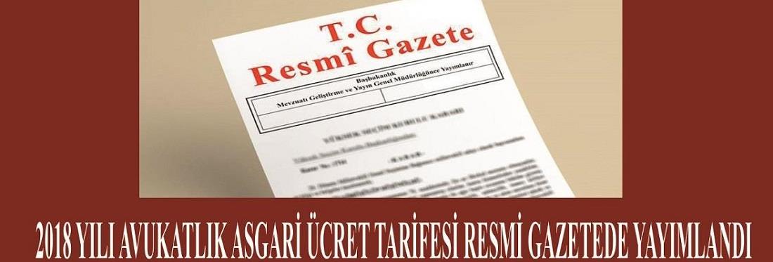2018 YILI AVUKATLIK ASGARİ ÜCRET TARİFESİ RESMİ GAZETEDE YAYIMLANDI