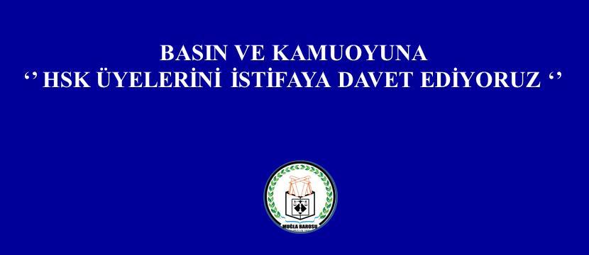 BASIN VE KAMUOYUNA '' HSK ÜYELERİNİ İSTİFAYA DAVET EDİYORUZ ''